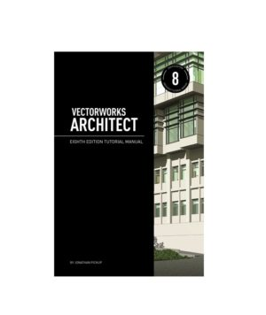 Vectorworks Architect Tutorial Manual - 8th Edition